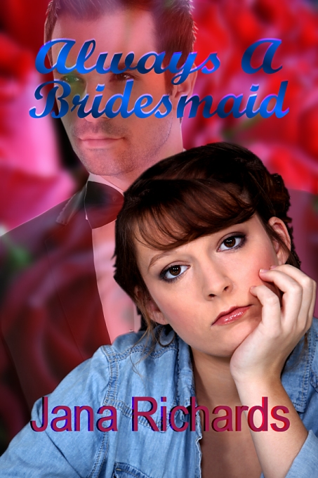 Always a Bridesmaid by Jana Richards