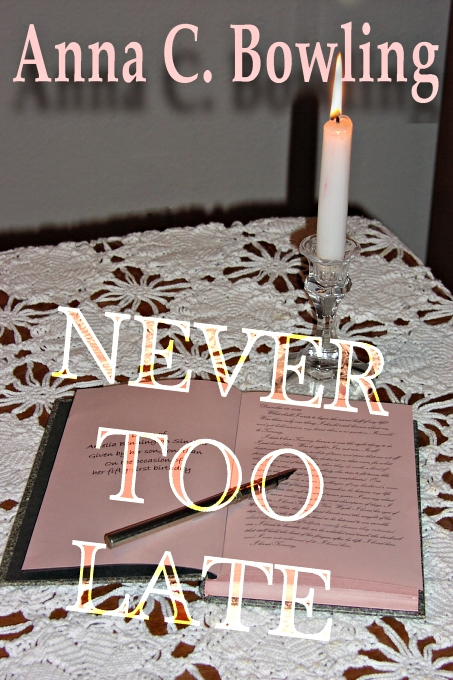 Never Too Late by Anna C. Bowling