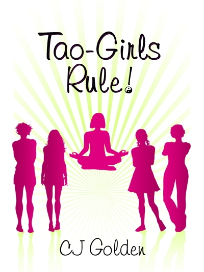 Tao Girls Rule!: finding balance, staying confident, being bold, in a world of challenges by CJ Golden